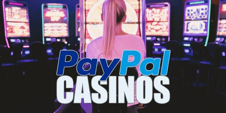 Paypal Casino – withdraw, deposit, benefits and timing